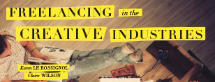 Freelancing in the Creative Industries by Karen Le Rossignol and Claire Wilson